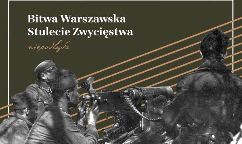 """Wystawa """"Bitwa Warszawska. Stulecie zwycięstwa"""""""